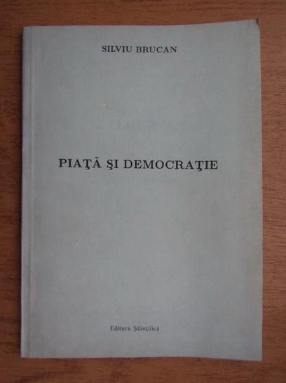 Anticariat: Silviu Brucan - Piata si democratie