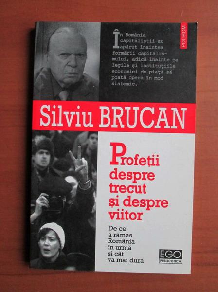 Anticariat: Silviu Brucan - Profetii despre trecut si despre viitor