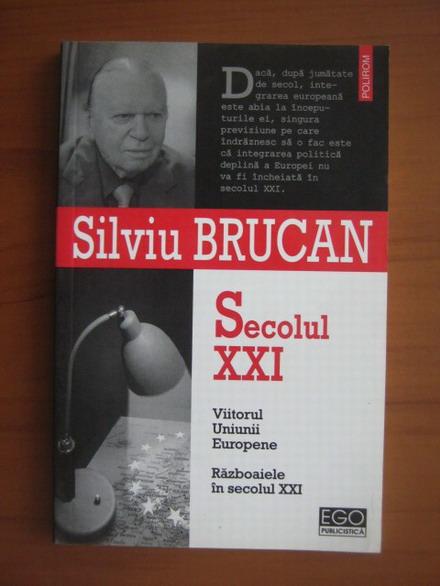 Anticariat: Silviu Brucan - Secolul XXI (Viitorul Uninunii Europene. Razboaiele in secolul XXI)