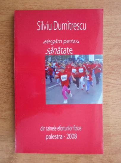 Anticariat: Silviu Dumitrescu - Alergam pentru sanatate