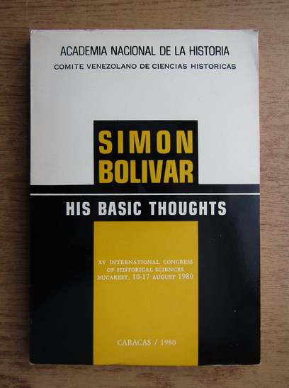 Anticariat: Simon Bolivar. His basic thoughts