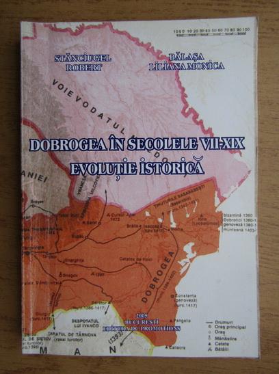 Anticariat: Stanciugel Robert, Balasa Liliana Monica - Dobrogea in secolele VII-XIX, evolutie istorica
