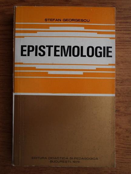 Anticariat: Stefan Georgescu - Epistemologie