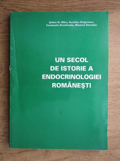 Anticariat: Stefan Milcu - Un secol de istoria a endocrinologiei romanesti