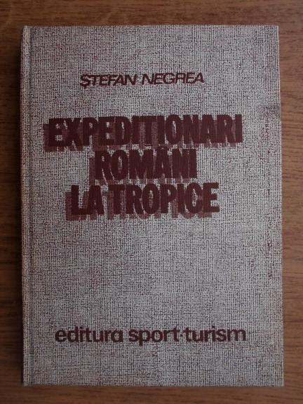 Anticariat: Stefan Negrea - Expeditionari romani la tropice