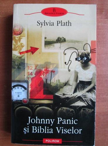 Anticariat: Sylvia Plath - Johnny Panic si Biblia Viselor