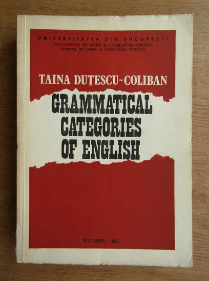 Anticariat: Taina Dutescu-Coliban - Gramatical categories of english