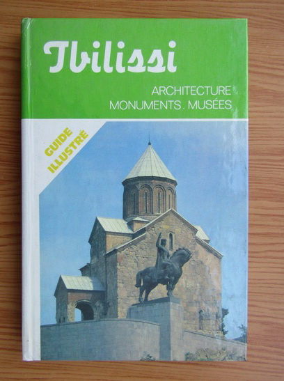 Anticariat: Tbilissi. Architecture, monuments, musees