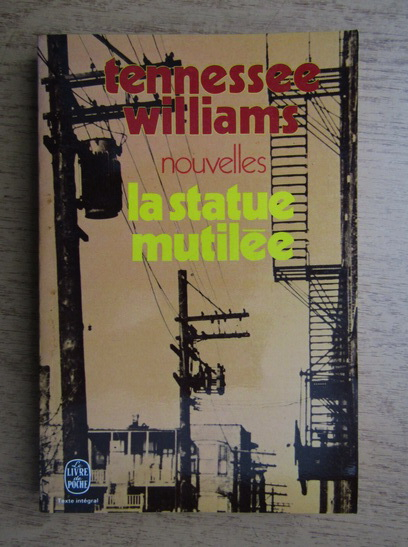 Anticariat: Tennessee Williams - Nouvelles. La statue mutilee