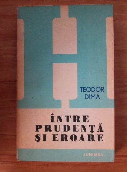 Anticariat: Teodor Dima - Intre prudenta si eroare