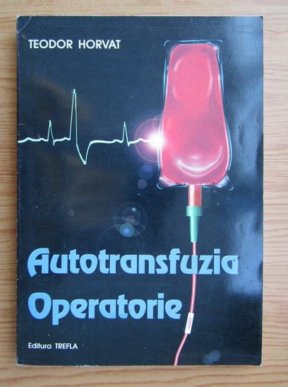 Anticariat: Teodor Horvat - Autotransfuzia Operatorie