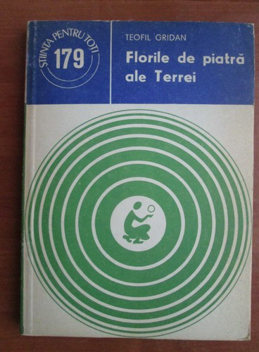 Anticariat: Teofil Gridan - Florile de piatra ale Terrei