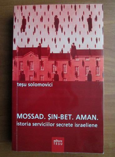 Anticariat: Tesu Solomovici - Mossad. Sin-Bet. Aman. Istoria serviciilor secrete israeliene