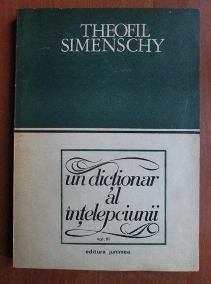 Anticariat: Theofil Simenschy - Un dictionar al intelepciunii (volumul 3)