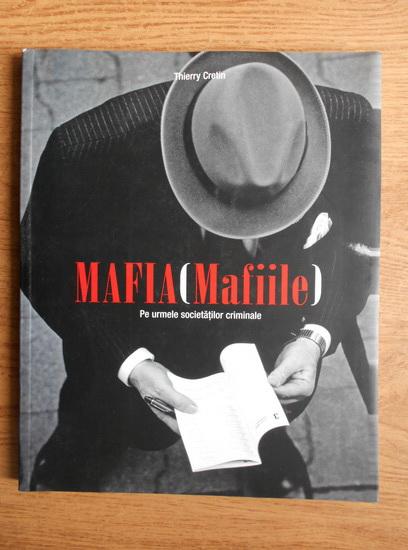 Anticariat: Thierry Cretin - Mafia (Mafiile). Pe urmele societatilor criminale