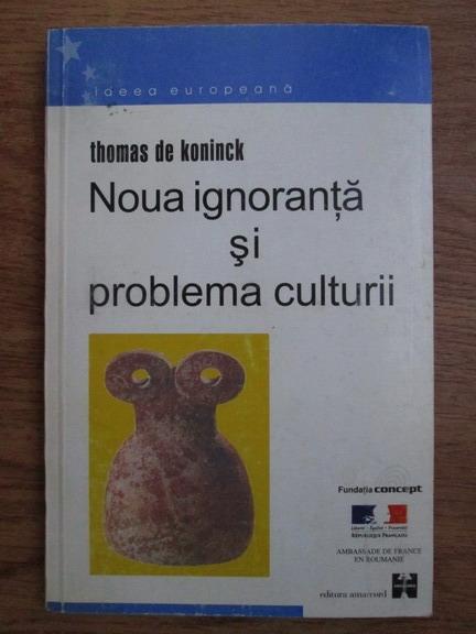 Anticariat: Thomas de Koninck - Noua ignoranta si problema culturii