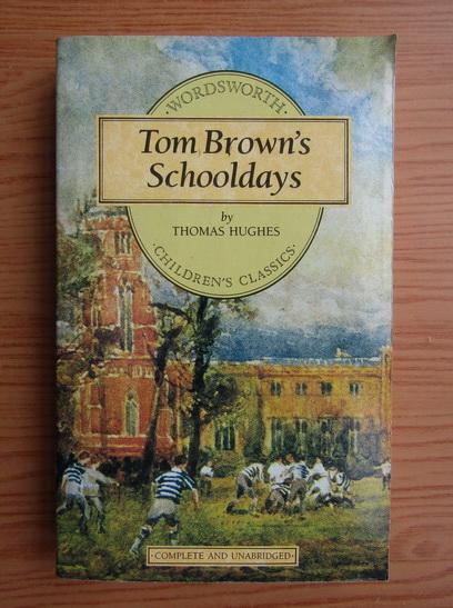 Anticariat: Thomas Hughes - Tom Brown's Schooldays