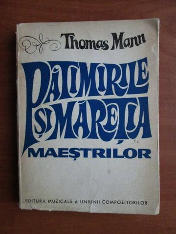 Anticariat: Thomas Mann - Patimirile si maretia maestrilor