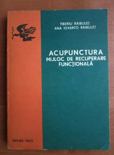 Anticariat: Tiberiu Raibulet - Acupunctura, mijloc de recuperare functionala