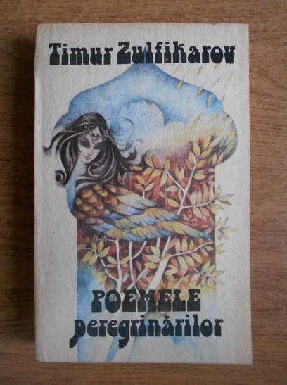 Anticariat: Timur Zulfikarov - Poemele peregrinarilor