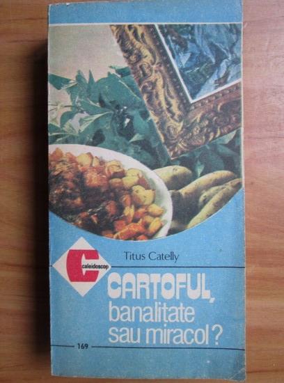 Anticariat: Titus Catelly - Cartoful, banalitate sau miracol?