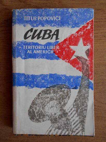 Anticariat: Titus Popovici - Cuba. Teritoriul liber al Americii