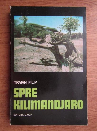 Anticariat: Traian Filip - Spre Kilimandjaro