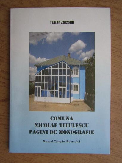 Anticariat: Traian Zorzoliu - Comuna Nicolae Titulescu, pagini de monografie
