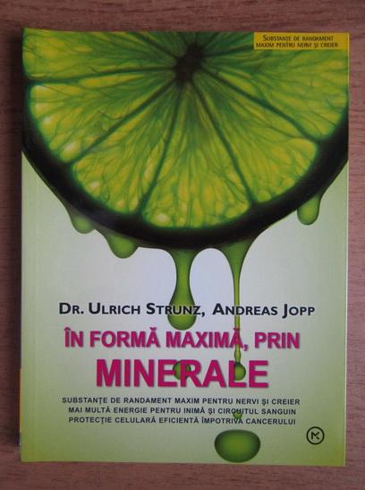 Anticariat: Ulrich Strunz - In forma maxima, prin minerale
