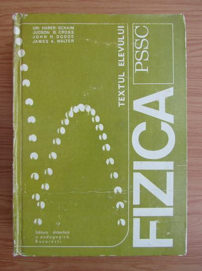 Anticariat: Uri Haber-Schaim - Fizica PSSC. Textul elevului