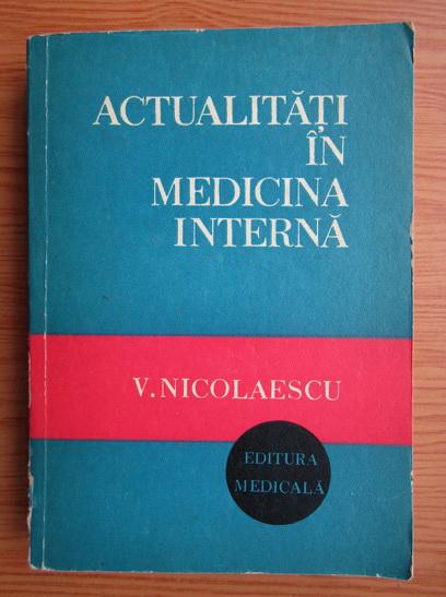 Anticariat: V. Nicolaescu - Actualitati in medicina interna