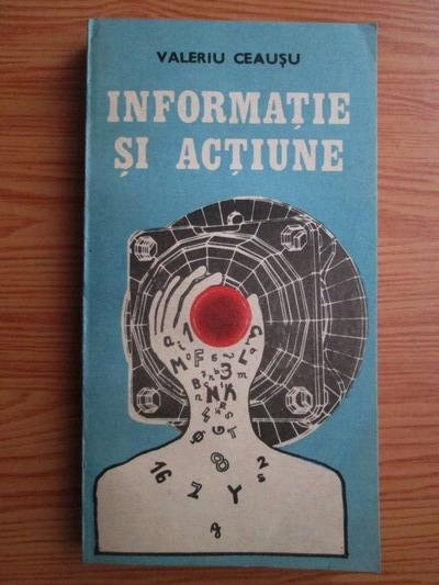 Anticariat: Valeriu Ceausu - Informatie si actiune