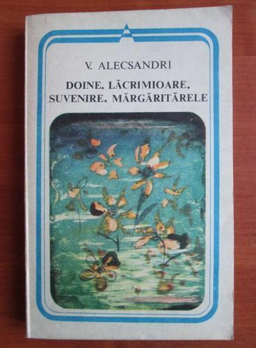 Anticariat: Vasile Alecsandri - Doine, lacramioare, suvenire, margaritarele