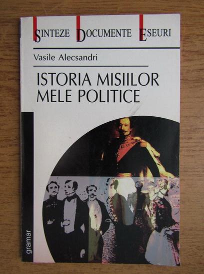 Anticariat: Vasile Alecsandri - Istoria misiilor mele politice