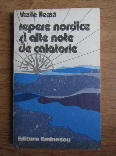 Anticariat: Vasile Ileasa - Repere nordice si alte note de calatorie