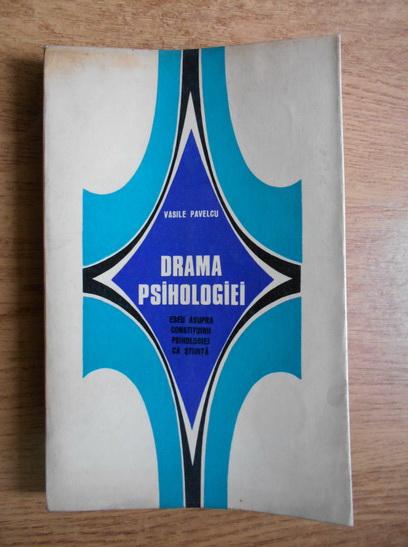 Anticariat: Vasile Pavelcu - Drama psihologiei. Eseu asupra constituirii psihologiei ca stiinta