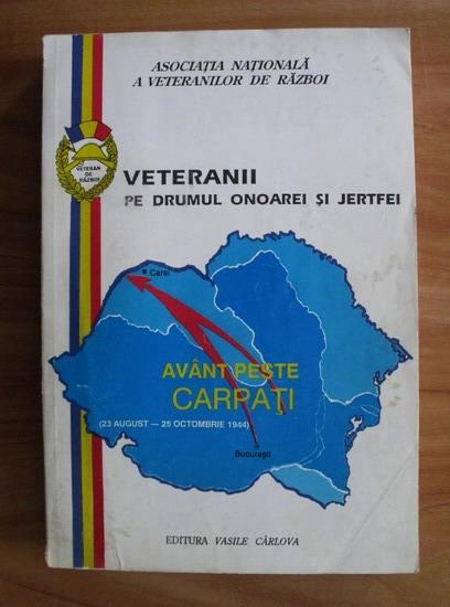 Anticariat: Veteranii pe drumul onoarei si jertfei. Avant peste Carpati