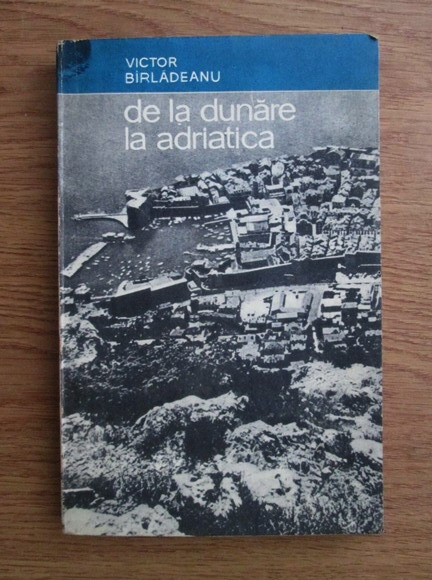 Anticariat: Victor Birladeanu - De la Dunare la Adriatica