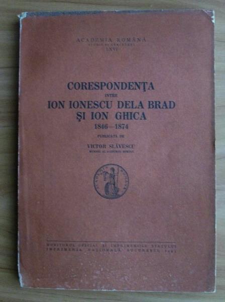 Anticariat: Victor Slavescu - Corespondenta intre Ion Ionescu Dela Brad si Ion Ghica 1846-1874