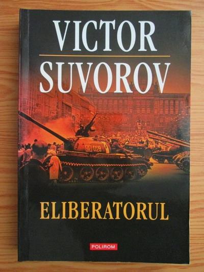 Anticariat: Victor Suvorov - Eliberatorul