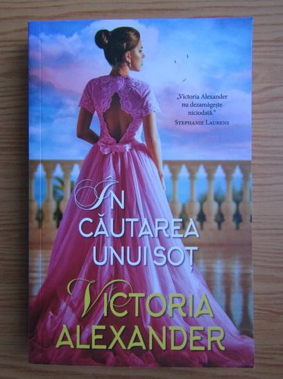 Anticariat: Victoria Alexander - In cautarea unui sot