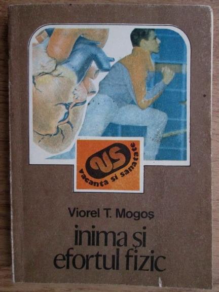 Anticariat: Viorel T. Mogos - Inima si efortul fizic