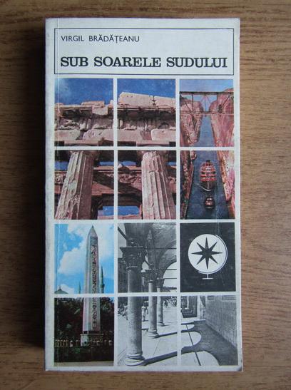Anticariat: Virgil Bradateanu - Sub soarele sudului