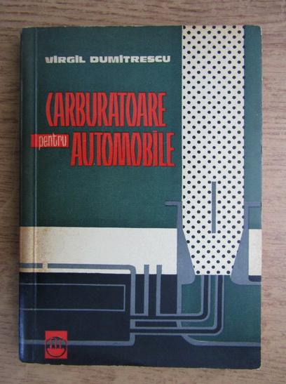 Anticariat: Virgil Dumitrescu - Carburatoare pentru automobile