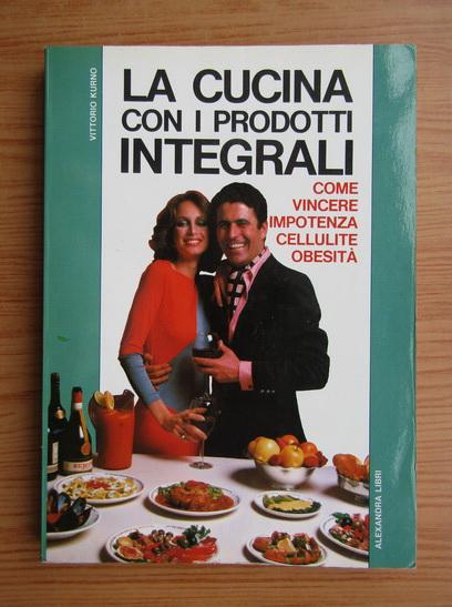 Anticariat: Vittorio Kurno - La cucina con i prodotti integrali