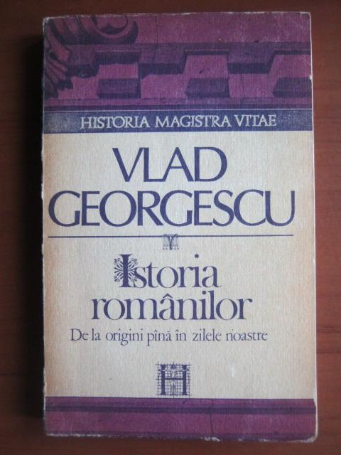 Anticariat: Vlad Georgescu - Istoria romanilor de la origini pana in zilele noastre