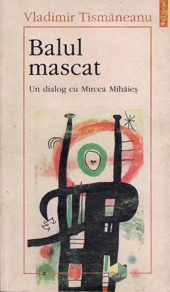Anticariat: Vladimir Tismaneanu - Balul mascat. Un dialog cu Mircea Mihaies