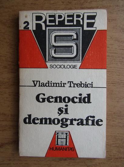 Anticariat: Vladimir Trebici - Genocid si demografie