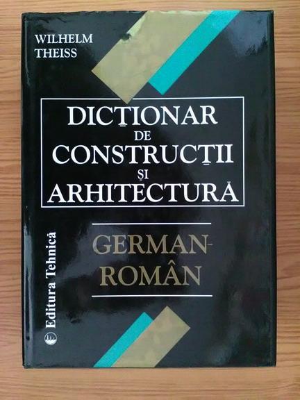 Anticariat: Wilhelm Theiss - Dictionar de Constructii si Arhitectura German-Roman