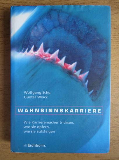 Anticariat: Wolfgang Schur - Wahnsinnskarriere